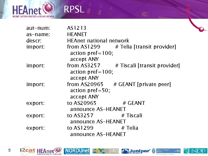 RPSL aut-num: as-name: descr: import: export: 5 AS 1213 HEANET HEAnet national network from