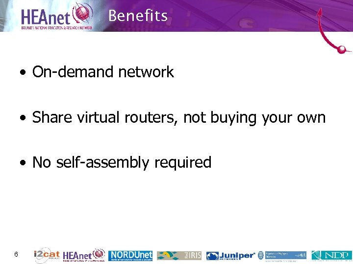 Benefits • On-demand network • Share virtual routers, not buying your own • No