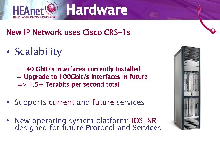 Hardware New IP Network uses Cisco CRS-1 s • Scalability – 40 Gbit/s interfaces