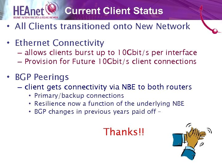 Current Client Status • All Clients transitioned onto New Network • Ethernet Connectivity –