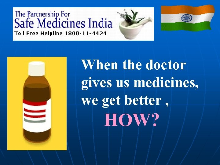 When the doctor gives us medicines, we get better , HOW?