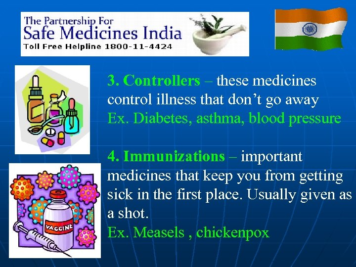 3. Controllers – these medicines control illness that don't go away Ex. Diabetes, asthma,