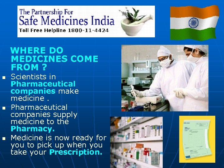 WHERE DO MEDICINES COME FROM ? n n n Scientists in Pharmaceutical companies make