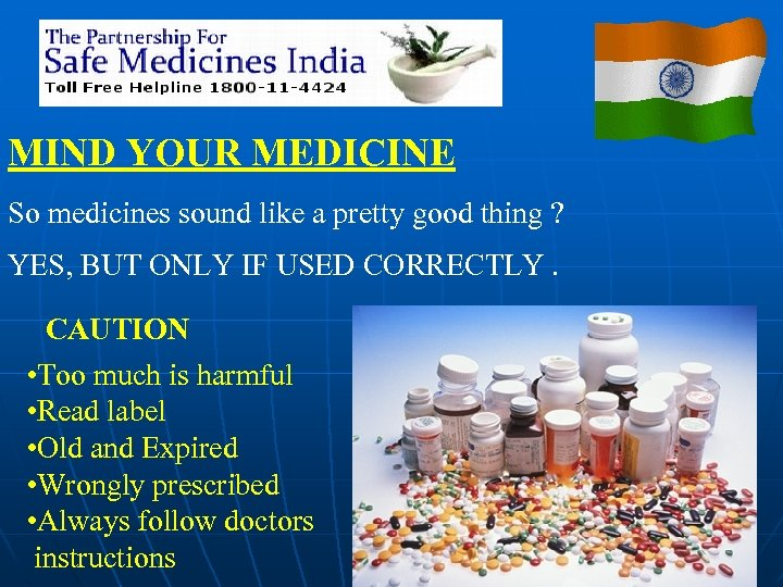 MIND YOUR MEDICINE So medicines sound like a pretty good thing ? YES, BUT