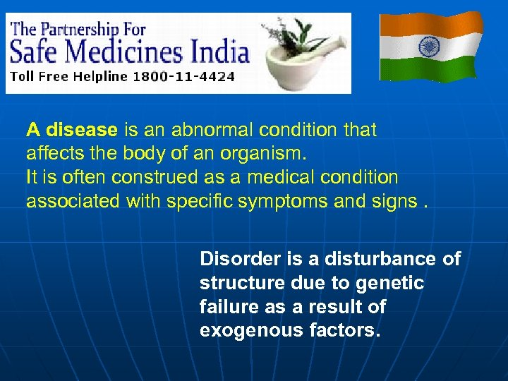 A disease is an abnormal condition that affects the body of an organism. It
