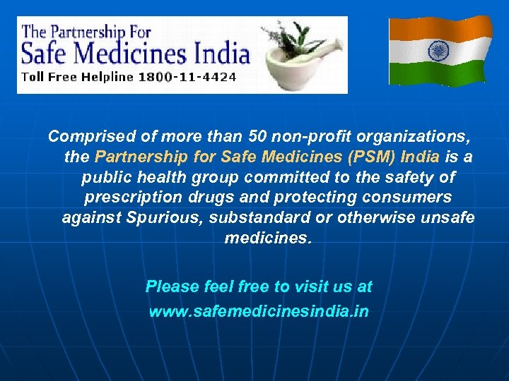 Comprised of more than 50 non-profit organizations, the Partnership for Safe Medicines (PSM) India