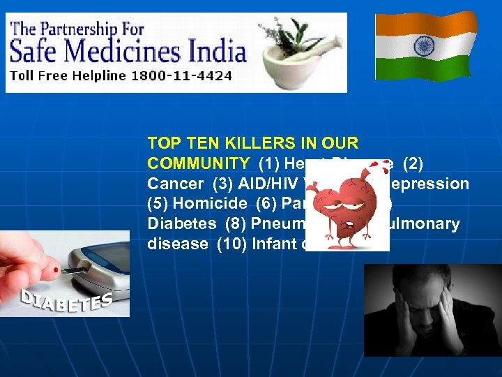 TOP TEN KILLERS IN OUR COMMUNITY(1) Heart Disease(2) Cancer(3) AID/HIV Virus(4) Depression (5) Homicide(6)