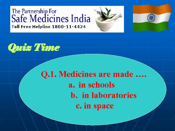 Previous Steps in Inda Quiz Time Q. 1. Medicines are made …. a. in