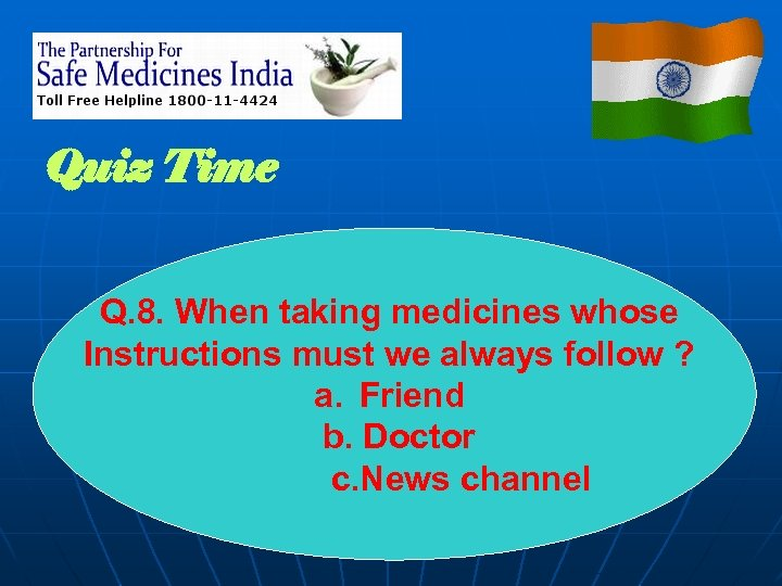 Quiz Time Q. 8. When taking medicines whose Instructions must we always follow ?