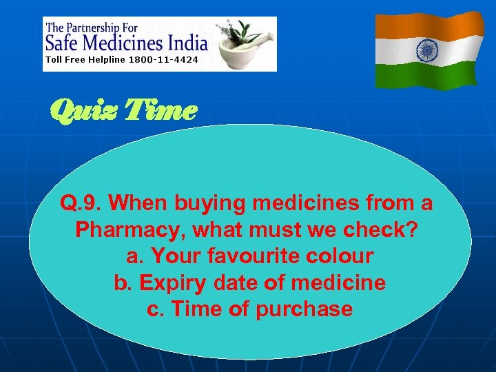 Quiz Time Q. 9. When buying medicines from a Pharmacy, what must we check?