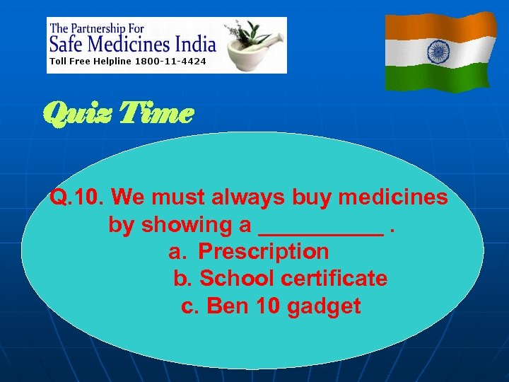 Quiz Time Q. 10. We must always buy medicines by showing a _____. a.