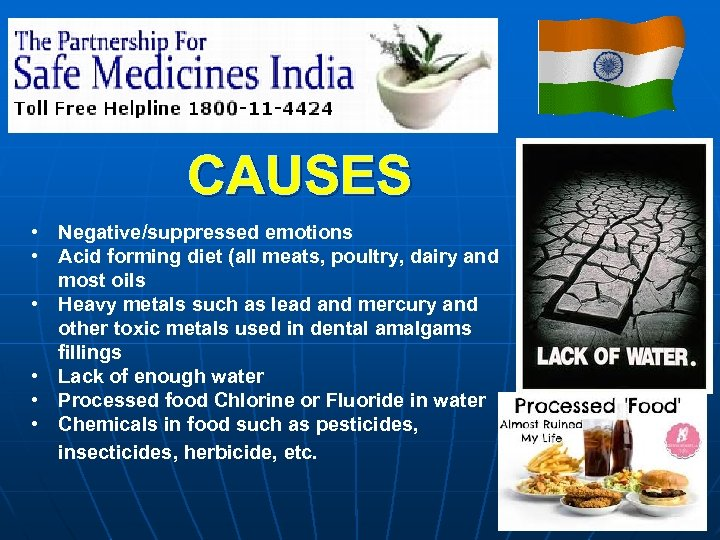 CAUSES • Negative/suppressed emotions • Acid forming diet (all meats, poultry, dairy and most