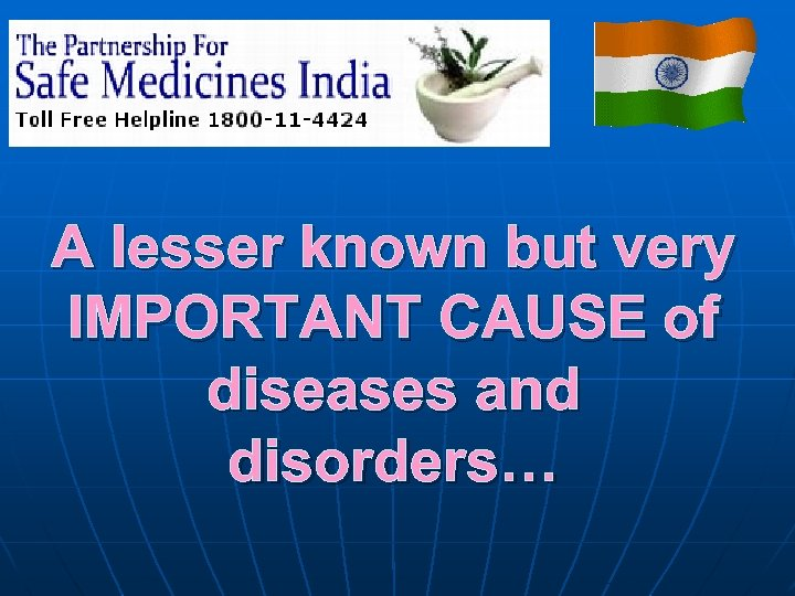 A lesser known but very IMPORTANT CAUSE of diseases and disorders…
