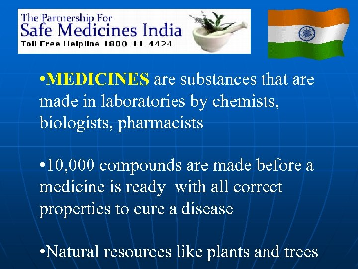 • MEDICINES are substances that are made in laboratories by chemists, biologists, pharmacists