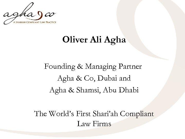Oliver Ali Agha Founding & Managing Partner Agha & Co, Dubai and Agha &
