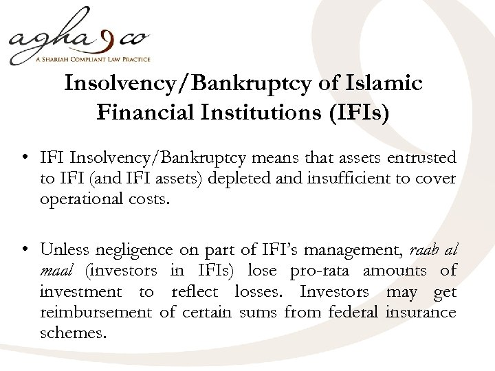 Insolvency/Bankruptcy of Islamic Financial Institutions (IFIs) • IFI Insolvency/Bankruptcy means that assets entrusted to