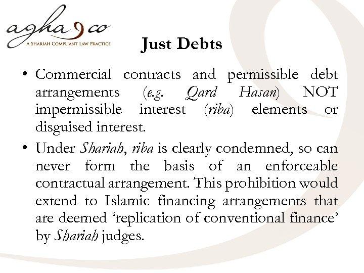 Just Debts • Commercial contracts and permissible debt arrangements (e. g. Qard Hasan) NOT