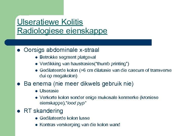 Ulseratiewe Kolitis Radiologiese eienskappe l Oorsigs abdominale x-straal l l Ba enema (nie meer