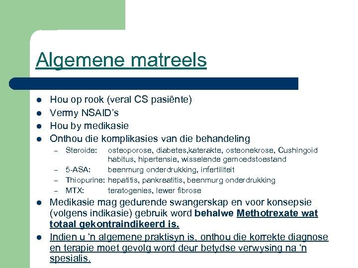Algemene matreels l l Hou op rook (veral CS pasiënte) Vermy NSAID's Hou by