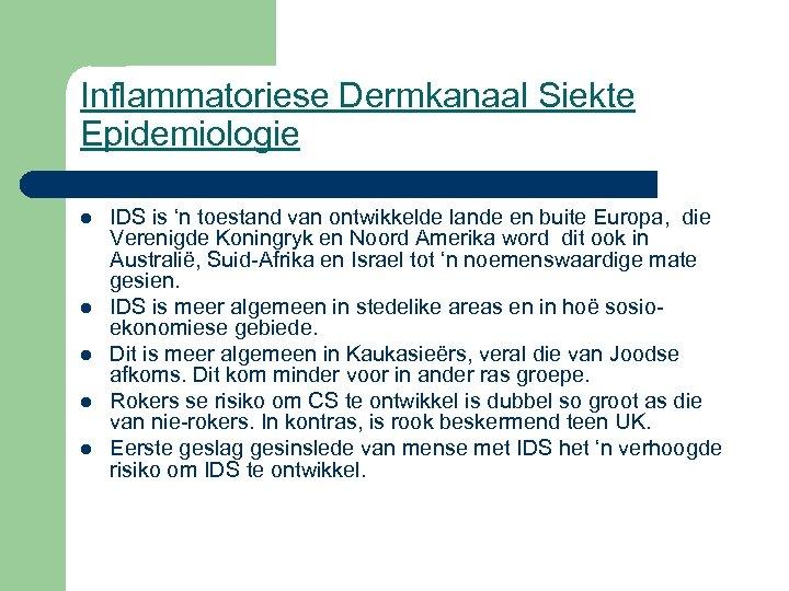 Inflammatoriese Dermkanaal Siekte Epidemiologie l l l IDS is 'n toestand van ontwikkelde lande