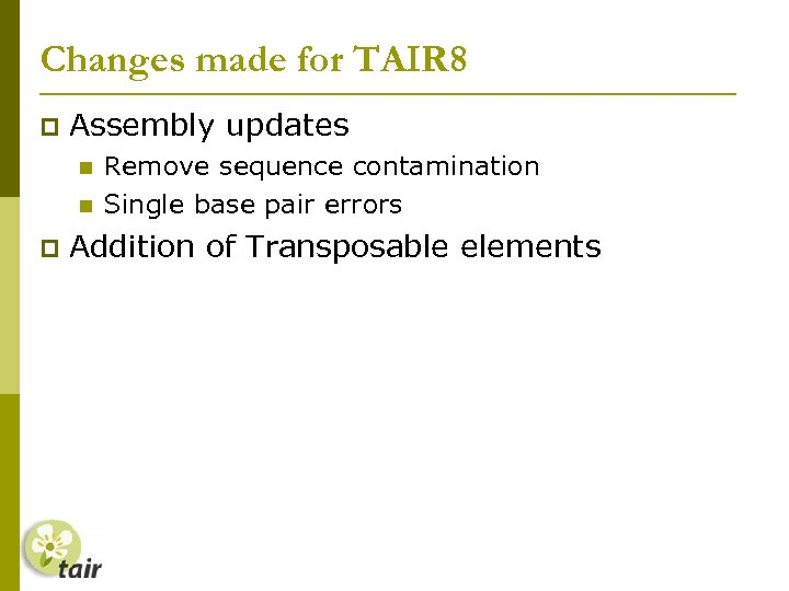 Changes made for TAIR 8 Assembly updates Remove sequence contamination Single base pair errors