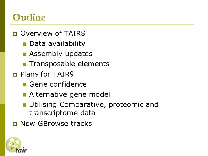 Outline Overview of TAIR 8 Data availability Assembly updates Transposable elements Plans for TAIR