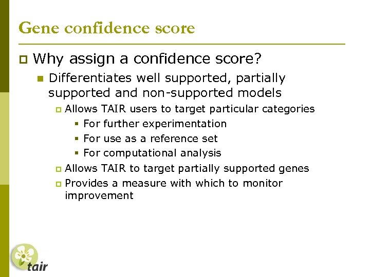 Gene confidence score Why assign a confidence score? Differentiates well supported, partially supported and