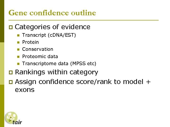 Gene confidence outline Categories of evidence Transcript (c. DNA/EST) Protein Conservation Proteomic data Transcriptome