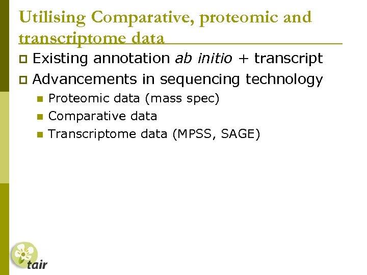 Utilising Comparative, proteomic and transcriptome data Existing annotation ab initio + transcript Advancements in