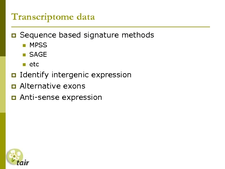 Transcriptome data Sequence based signature methods MPSS SAGE etc Identify intergenic expression Alternative exons