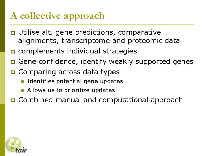 A collective approach Utilise alt. gene predictions, comparative alignments, transcriptome and proteomic data complements