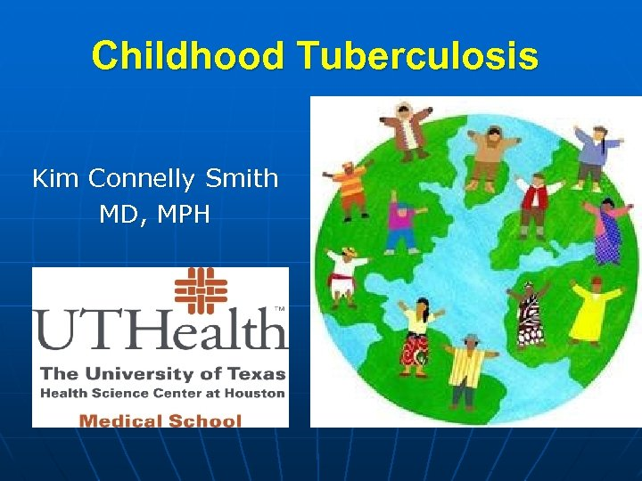 Childhood Tuberculosis Kim Connelly Smith MD, MPH