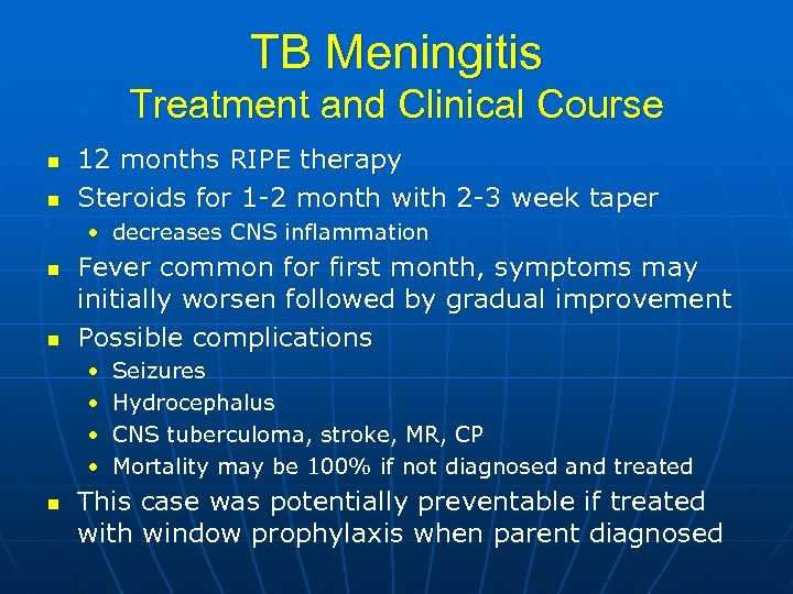 TB Meningitis Treatment and Clinical Course n n 12 months RIPE therapy Steroids for