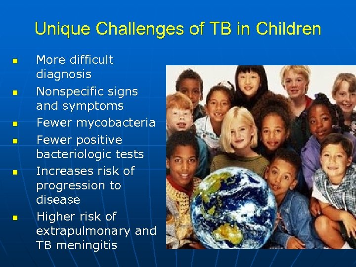 Unique Challenges of TB in Children n n n More difficult diagnosis Nonspecific signs