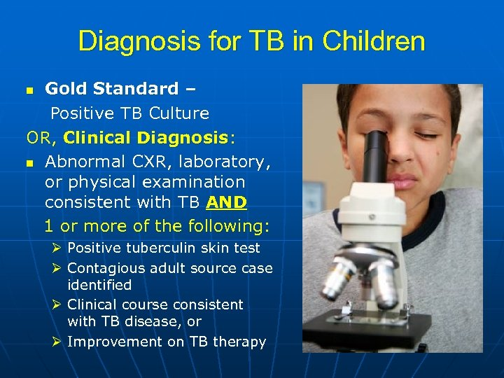 Diagnosis for TB in Children Gold Standard – Positive TB Culture OR, Clinical Diagnosis: