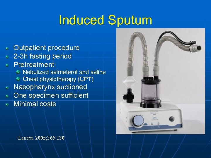 Induced Sputum Outpatient procedure 2 -3 h fasting period Pretreatment: Nebulized salmeterol and saline