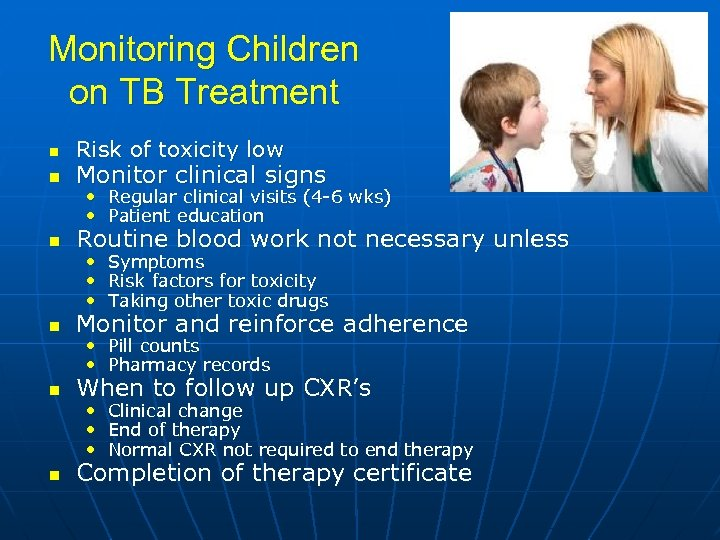 Monitoring Children on TB Treatment n Risk of toxicity low n Monitor clinical signs