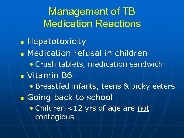 Management of TB Medication Reactions n n Hepatotoxicity Medication refusal in children • Crush