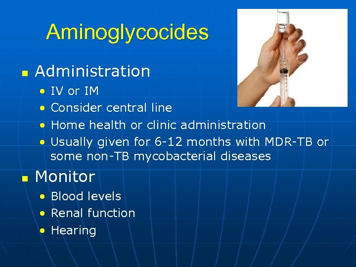 Aminoglycocides n Administration • • n IV or IM Consider central line Home health