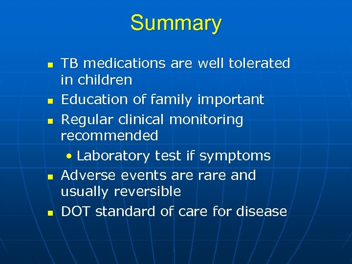 Summary n n n TB medications are well tolerated in children Education of family