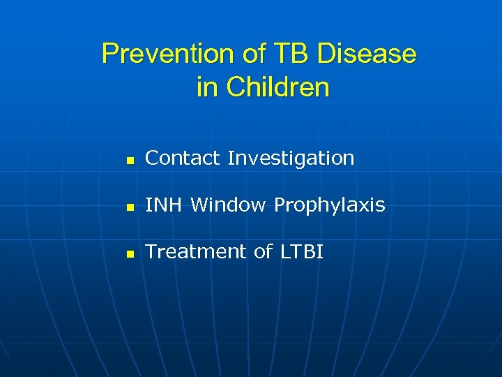 Prevention of TB Disease in Children n Contact Investigation n INH Window Prophylaxis n