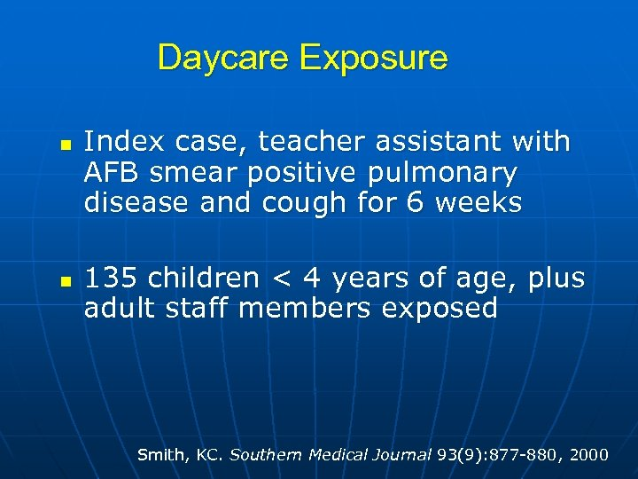 Daycare Exposure n n Index case, teacher assistant with AFB smear positive pulmonary disease