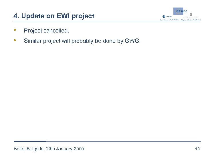 4. Update on EWI project • • Project cancelled. Similar project will probably be
