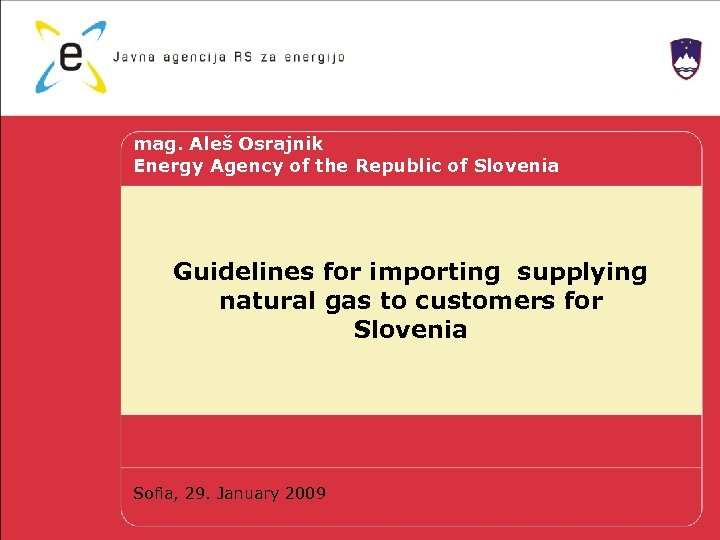 mag. Aleš Osrajnik Energy Agency of the Republic of Slovenia Guidelines for importing supplying
