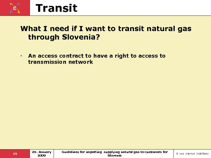 Transit What I need if I want to transit natural gas through Slovenia? •