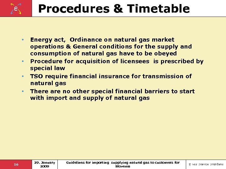 Procedures & Timetable • • 16 Energy act, Ordinance on natural gas market operations