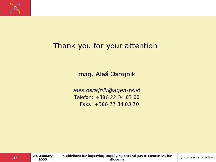 Thank you for your attention! mag. Aleš Osrajnik ales. osrajnik@agen-rs. si Telefon: +386 22