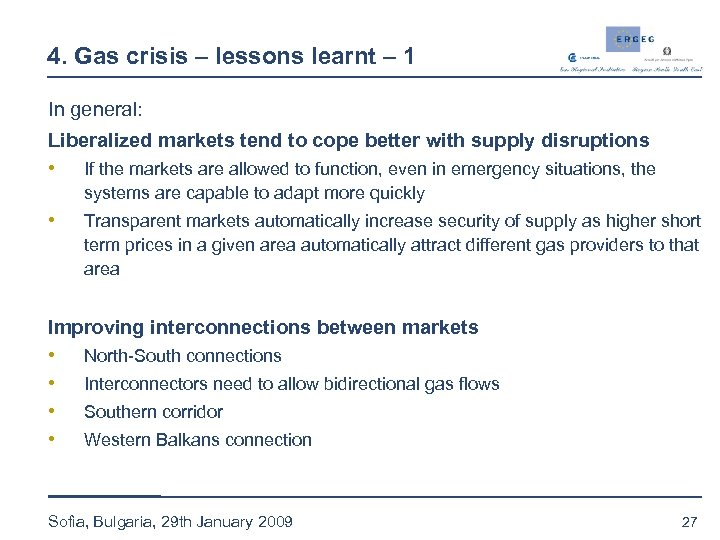 4. Gas crisis – lessons learnt – 1 In general: Liberalized markets tend to