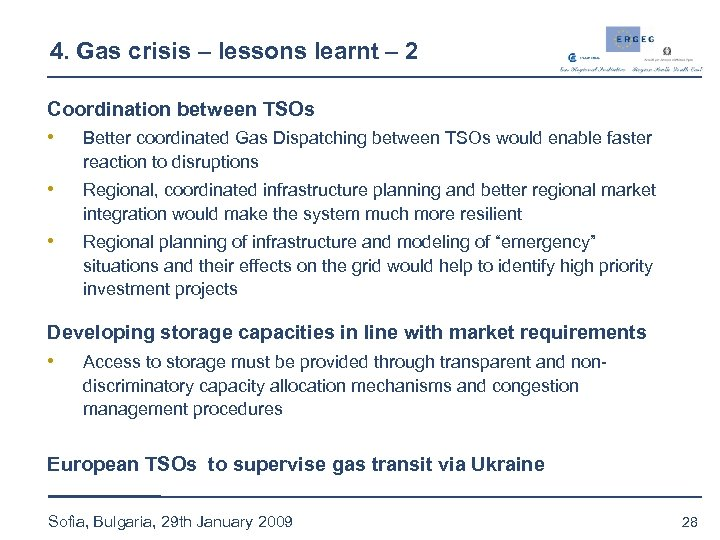 4. Gas crisis – lessons learnt – 2 Coordination between TSOs • Better coordinated