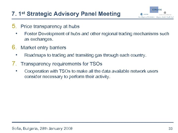 7. 1 st Strategic Advisory Panel Meeting 5. Price transparency at hubs • Foster